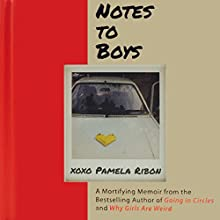 Notes to Boys: And Other Things I Shouldn't Share in Public (       UNABRIDGED) by Pamela Ribon Narrated by Pamela Ribon