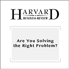 Are You Solving the Right Problem? (Harvard Business Review) (       UNABRIDGED) by Dwayne Spradlin Narrated by Todd Mundt