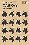 Crianza de Cabras Saludables: (Raising Healthy Goats, Spanish Translation) (Spanish Edition)