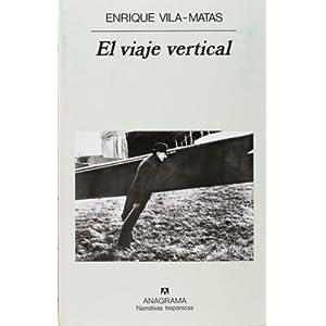 El viaje vertical Enrique Vila-Matas