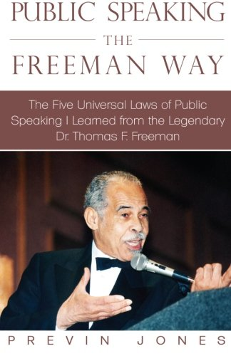 Public Speaking the Freeman Way: The Five Universal Laws of Public Speaking I Learned from the Legendary Dr. Thomas F. F