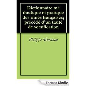 Dictionnaire m�thodique et pratique des rimes fran�aises; pr�c�d� d'un trait� de versification (English Edition)