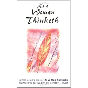 As a Woman Thinketh James Allen and Dorothy J. Hulst