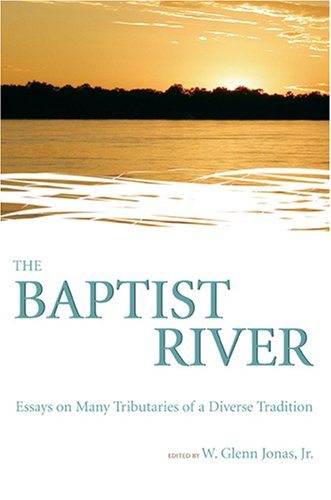 The Baptist River: Essays on Many Tributaries of a Diverse Tradition (Baptists Series)