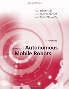 Introduction to Autonomous Mobile Robots (Intelligent Robotics and Autonomous Agents series) by The MIT Press