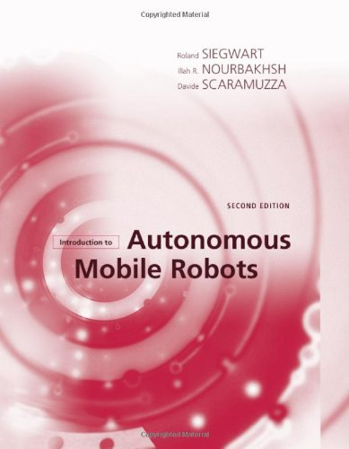 Introduction to Autonomous Mobile Robots (Intelligent Robotics and Autonomous Agents series) by The MIT Press