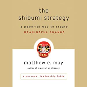 The Shibumi Strategy: A Powerful Way to Create Meaningful Change | [Matthew E. May]
