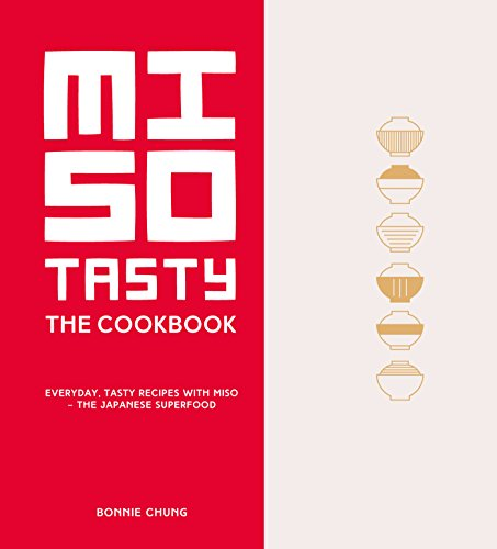 Miso Tasty: Everyday, tasty recipes with miso - the Japanese superfood by Bonnie Chung