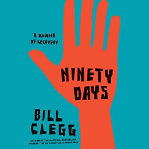 Ninety Days: A Memoir of Recovery | [Bill Clegg]