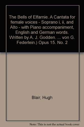 The Bells of Elfarnie. A Cantata for female voices - Soprano i, ii, and Alto - with Piano accompaniment, English and German words. Written by A. J. Godden. ... von G. Federlein.) Opus 15. No. 2 (Aj Alto compare prices)