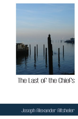The Last of the Chiefs: A Story of the Great Sioux War