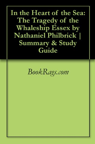 In the Heart of the Sea: The Tragedy of the Whaleship Essex by Nathaniel Philbrick | Summary & Study Guide
