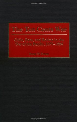 The Ten Cents War: Chile, Peru, And Bolivia In The War Of The Pacific, 1879-1884 front-103534