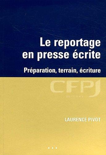 Le reportage en presse écrite : Préparation, terrain, écriture