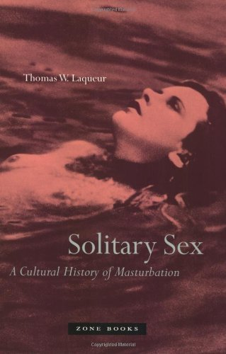Solitary Sex : A Cultural History of Masturbation 1st (first) Paperback Edit Edition by Laqueur, Thomas W, Laqueur, Thomas W. [2004]