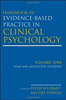Handbook of Evidence-Based Practice in Clinical Psychology, Child and Adolescent Disorders (Volume 1)