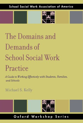 The Domains and Demands of School Social Work Practice: A Guide to Working Effectively with Students, Families and Schools (SSWAA Workshop Series) PDF