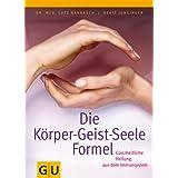 """Die K�rper-Geist-Seele-Formel: Ganzheitliche Heilung aus dem Immunsystem (GU Altproduktion)von """"Lutz Bannasch"""""""