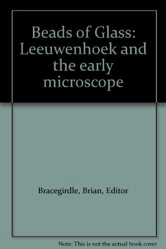 Beads Of Glass: Leeuwenhoek And The Early Microscope