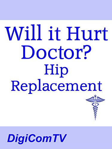 Will It Hurt Doctor? - Hip Replacement