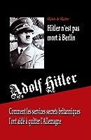Adolf Hitler n'est pas mort à Berlin: Comment les services secrets britanniques l'ont aidé à quitter l'Allemagne