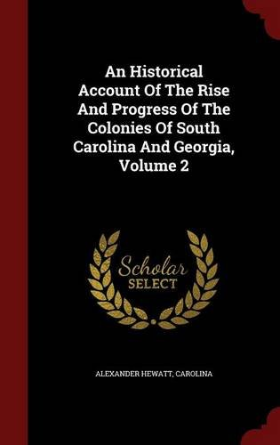 Download An Historical Account Of The Rise And Progress Of The Colonies Of South Carolina And Georgia, Volume 2