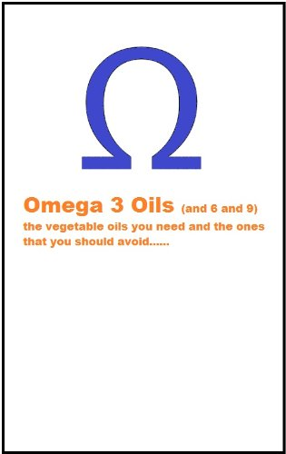 Omega 3 (And 6 And 9) The Vegetable Oils You Need And The Ones You Should Avoid