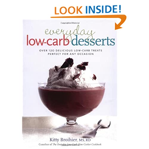 Everyday Low-Carb Desserts: Over 120 Delicious Low-Carb Treats Perfect for Any Occasion Kitty Broihier