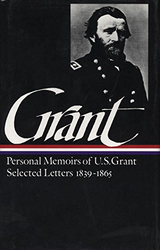Ulysses S. Grant : Memoirs and Selected Letters : Personal Memoirs of U.S. Grant / Selected Letters, 1839-1865 (Library of America) (A Personal Memoir compare prices)