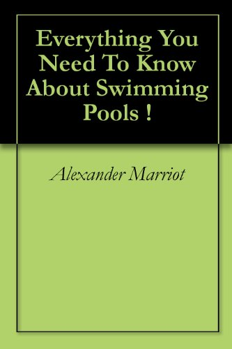Everything You Need To Know About Swimming Pools !
