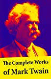 img - for The Complete Works of Mark Twain: The Novels, short stories, essays and satires, travel writing, non-fiction, the complete letters, the complete speeches, ... the autobiography of Mark Twain Mark Twain book / textbook / text book