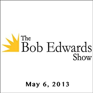 The Bob Edwards Show, Peter Sagal, May 6, 2013 Radio/TV Program