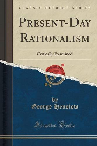 Present-Day Rationalism: Critically Examined (Classic Reprint)
