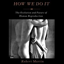 How We Do It: The Evolution and Future of Human Reproduction (       UNABRIDGED) by Robert Martin Narrated by William Neenan