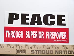 Peace Through Superior Firepower Bumper Sticker / Decal