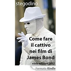 Come fare il cattivo nei film di James Bond