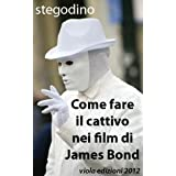 Come fare il cattivo nei film di James Bonddi stegodino
