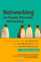 Networking for People Who Hate Networking: A Field Guide for Introverts, the Overwhelmed, and the Underconnected ebook download