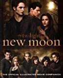 Mark Cotta Vaz New Moon: The Official Illustrated Movie Companion (Twilight Saga)