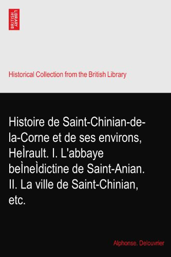 Histoire de Saint-Chinian-de-la-Corne et de ses environs, HeÌrault. I. L'abbaye beÌneÌdictine de Saint-Anian. II. La ville de Saint-Chinian, etc.