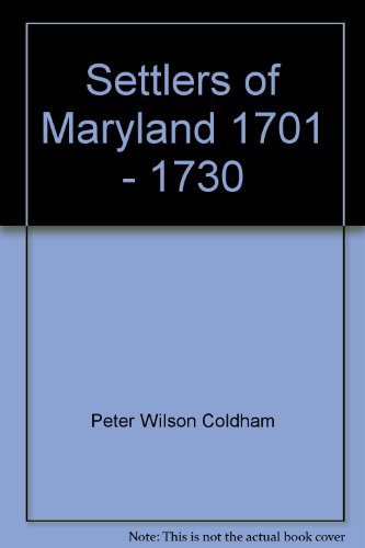 Title: Settlers of Maryland 1701 1730