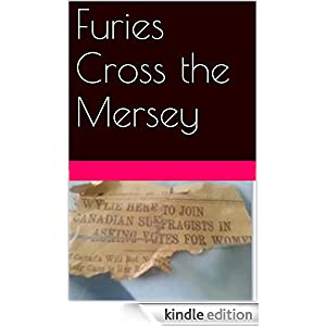 Furies Cross the Mersey: A Story of 1912 (School Marms and Suffragettes Book 6)
