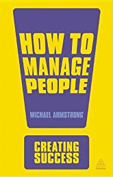 How to Manage People (Creating Success)