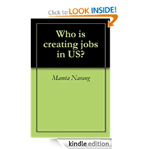 Who is creating jobs in US? (Essays based on my simple understanding of life.)