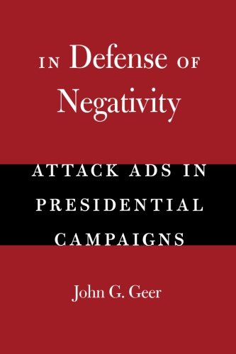In Defense of Negativity: Attack Ads in Presidential...