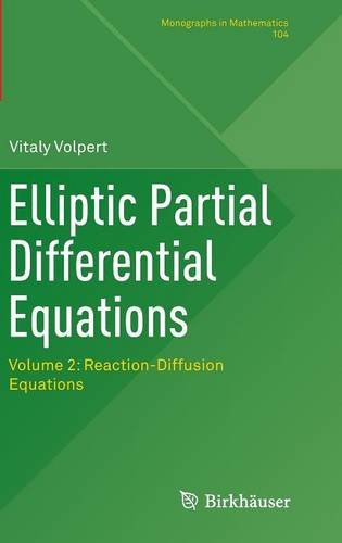 Elliptic Partial Differential Equations: Volume 2: Reaction-Diffusion Equations (Monographs in Mathematics) PDF