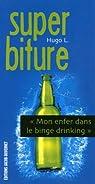 Super biture : Mon enfer dans le binge drinking par L.