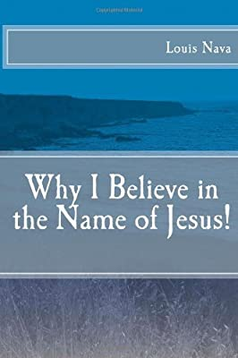 Why I Believe in the Name of Jesus!