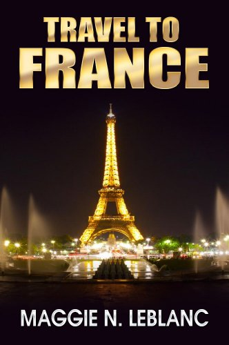 Travel France: Planning a Trip to France, Tips about the Best Things to Do in France And The Best Of Tourist Destinations In France