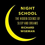 Night School: Wake Up to the Power of Sleep | Richard Wiseman